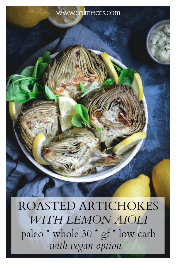 Roasting artichokes is one of the easiest way to enjoy them, especially when paired with a tasty lemon aioli. Check out this delicious and simple recipe. #artichokes #roastedartichokes #vegan #calmeats #paleo #whole30 #dairyfree #appetizerrecipe #appetizer #glutenfree #grainfree #lemonaioli #starters
